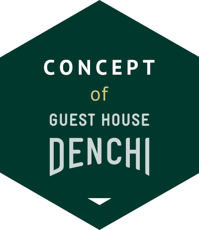 CONCEPT of GUEST HOUSE DENCHI